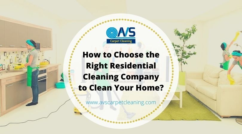 How to Choose the Right Residential Cleaning Company to Clean Your Home?