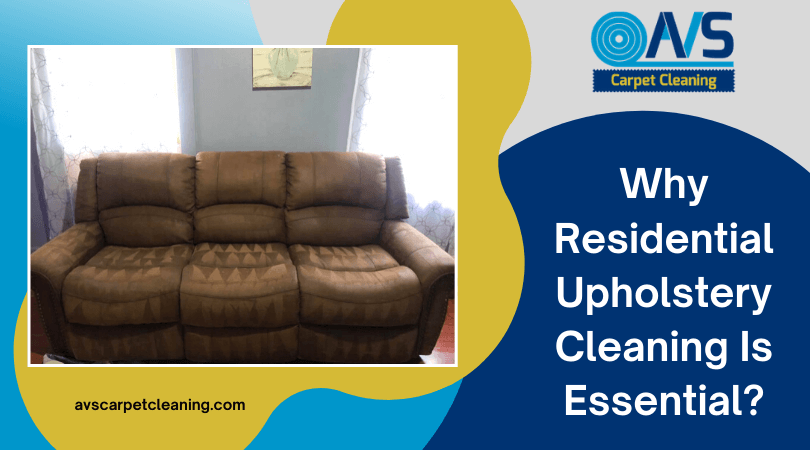 Why Residential Upholstery Cleaning Is Essential?
